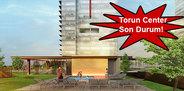 Torun Center son durum