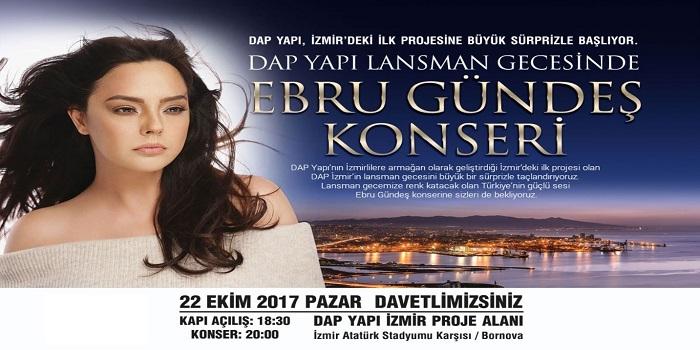 DAP Yapı İzmir projesi lansmanı Ebru Gündeş konseri ile taçlanacak